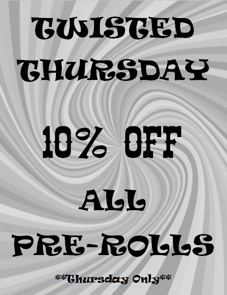 Twisted Thursday 10% off Pre-rolls